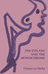 Tiziana La Melia - The Eyelash and the Monochrome