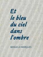 Manuela Marques - Et le bleu du ciel dans l'ombre