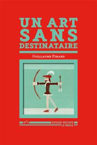 Guillaume Pinard - Un art sans destinataire
